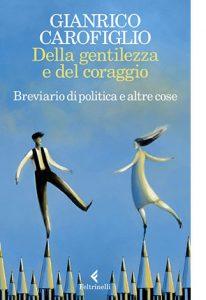 """La copertina del libro """"Della gentilezza e del coraggio"""" di Gianrico Carofiglio (Feltrinelli)"""