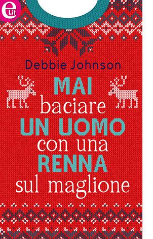 """La copertina del libro """"Mai baciare un uomo con una renna sul maglione"""" di Debbie Johnson (HarperCollins Italia)"""
