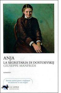 """La copertina del libro """"Anja, la segretaria di Dostoevskij"""" di Giuseppe Manfridi (La Lepre Edizioni)"""