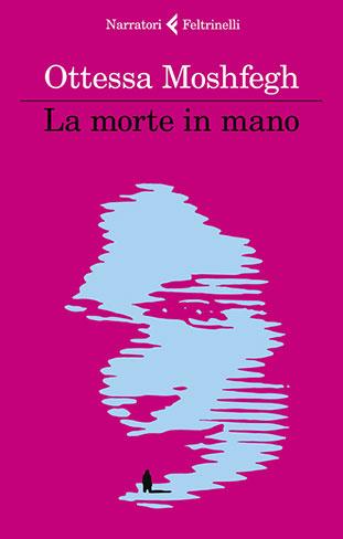 """La copertina del libro """"La morte in mano"""" di Ottessa Moshfegh (Feltrinelli)"""
