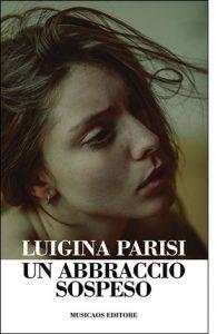 """La copertina del libro """"Un abbraccio sospeso"""" di Luigina Parisi (Musicaos Editore)"""