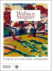 """La copertina del libro """"Verso un sicuro approdo"""" di Wallace Stegner (Bompiani)"""