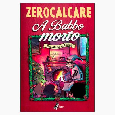 """""""A BABBO MORTO"""" DI ZEROCALCARE"""