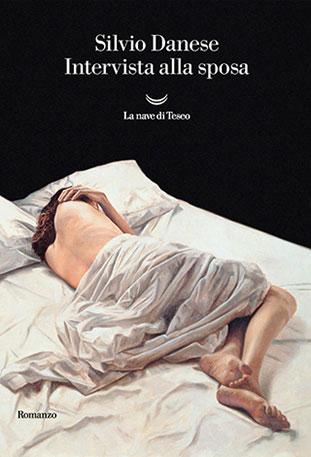 """La copertina del libro """"Intervista alla sposa"""" di Silvio Danese (La nave di teseo)"""