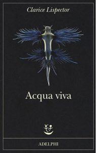 """La copertina del libro """"Acqua viva"""" di Clarice Lispector (Adelphi)"""