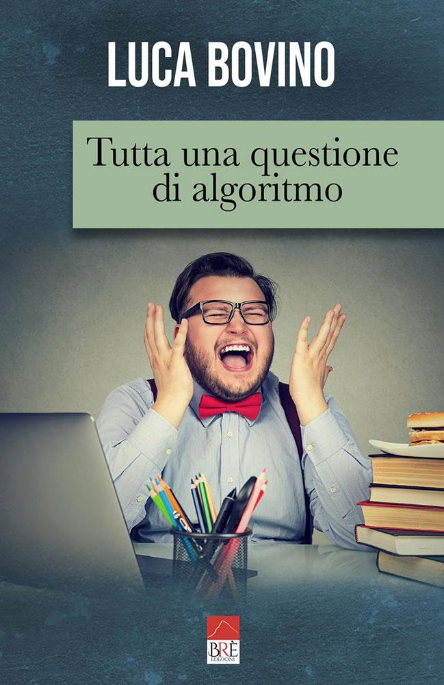 """La copertina del libro """"Tutta una questione di algoritmo"""" di Luca Bovino (Brè Edizioni)"""