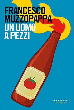 """La copertina del libro """"Un uomo a pezzi"""" di Francesco Muzzopappa (Fazi Editore)"""