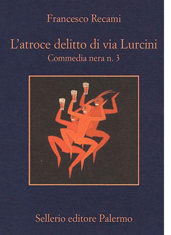 """La copertina del libro """"L'atroce delitto di via Lurcini"""" di Francesco Recami (Sellerio Editore)"""