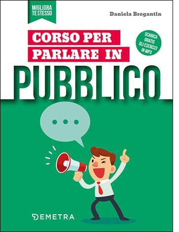 """La copertina del libro """"Corso per parlare in pubblicco"""" di Daniela Gregantin (Demetra)"""
