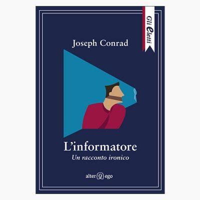 """La copertina del libro """"L'informatore. Un racconto ironico"""" di Joseph Conrad (Alter Ego)"""