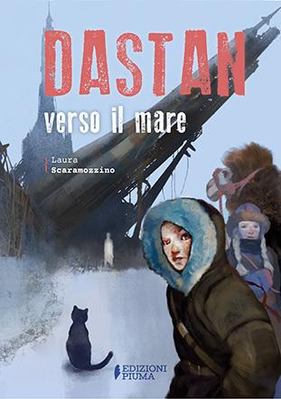 """La copertina del libro """"Dastan verso il mare"""" di Laura Scaramozzino (Edizioni Piuma)"""