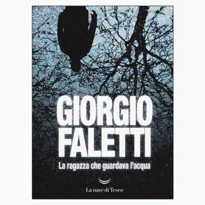 """La copertina del libro """"La ragazza che guardava l'acqua"""" di Giorgio Faletti (La nave di Teseo)"""