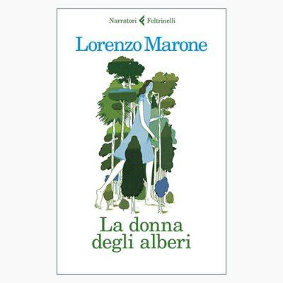 """""""LA DONNA DEGLI ALBERI"""" DI LORENZO MARONE"""