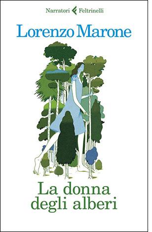 """La copertina del libro """"La donna degli alberi"""" di Lorenzo marone (Feltrinelli)"""