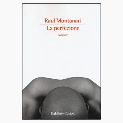 """La copertina del libro """"La perfezione"""" di Raul Montanari (Baldini+Castoldi)"""