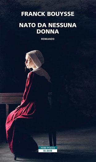 """La copertina del libro """"Nato da nessuna donna"""" di Franck Bouysse (Neri Pozza)"""