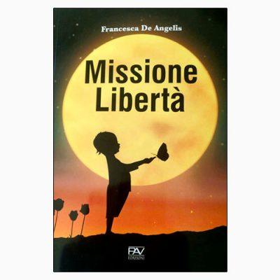"""La copertina del libro """"Missione Libertà"""" di Francesca De Angelis (Pav Edizioni)"""