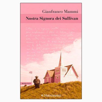 """La copertina del libro """"Nostra Signora dei Sullivan"""" di Gianfranco Mammi (Nutrimenti)"""