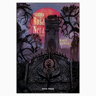 "La copertina del libro ""La guerra della Rosa nera - Vol. 1"" di Marco Olivieri (Myth Press)"