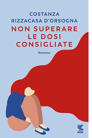 """La copertina del libro """"Non superare le dosi consigliate"""" di Costanza Rizzacasa D'Orsogna (Guanda)"""