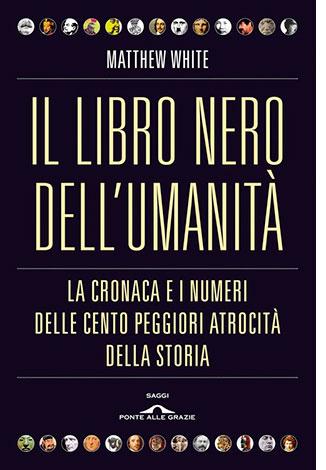 """La copertina del libro """"Il libro nero dell'umanità"""" di Matthew White (Ponte alle Grazie)"""