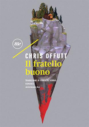 """La copertina del libro """"Il fratello buono"""" di Chris Offutt (minimum fax)"""