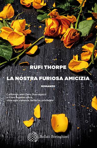"""La copertina del libro """"La nostra furiosa amicizia"""" di Rufi Thorpe (Bollati Boringhieri)"""