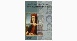 """La copertina del libro """"1983: Operazione Budapest"""" di Gilberto Martinelli e Roberto Tempesta (Sandro Teti Editore)"""