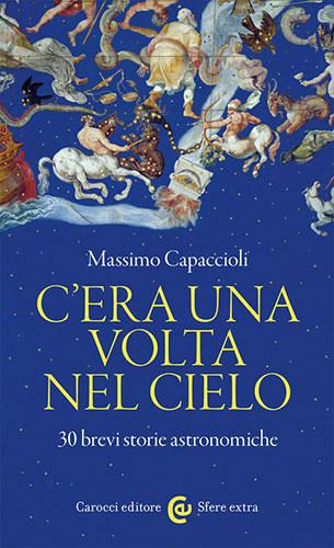 """La copertina del libro """"C'era una volta nel cielo"""" di Massimo Capaccioli (Carocci)"""