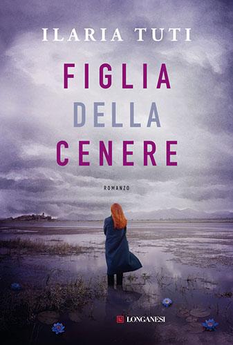 """La copertina del libro """"Figlia della cenere"""" di Ilaria Tuti (Longanesi)"""