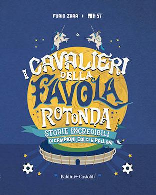 """La copertina del libro """"I cavalieri della favola rotonda"""" di Furio Zara (Baldini+Castoldi)"""