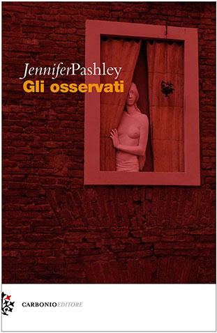 """La copertina del libro """"Gli osservati"""" di Jennifer Pashley (Carbonio Editore)"""