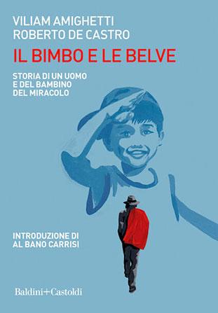 """La copertina del libro """"Il bimbo e le belve"""" di Viliam Amighetti e Roberto De Castro (Baldini+Castoldi)"""