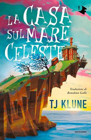 """La copertina del libro """"La casa sul mare celeste"""" di TJ Klune (Mondadori)"""